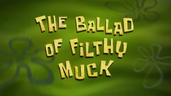 The Ballad of Filthy Muck