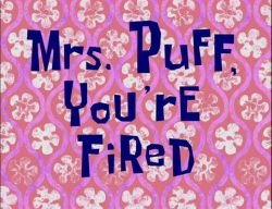 Mrs. Puff, You