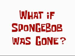 What If SpongeBob Was Gone? #2